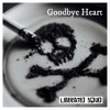 Goodbye Heart (Carcinogenic Remix)