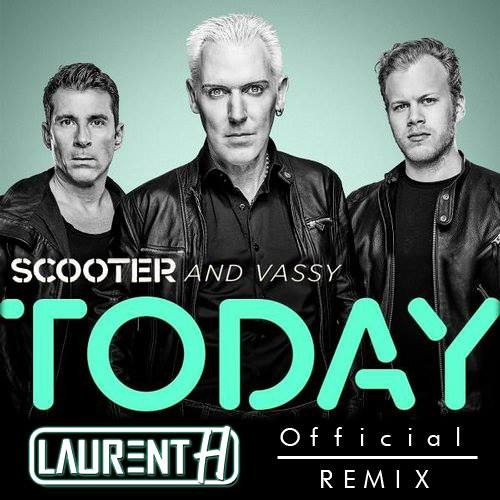 SCOOTER & VASSY - TODAY (LAURENT H. OFFICIAL REMIX)