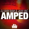 DJ Bam Bam & Jaxx Inc. - Amped