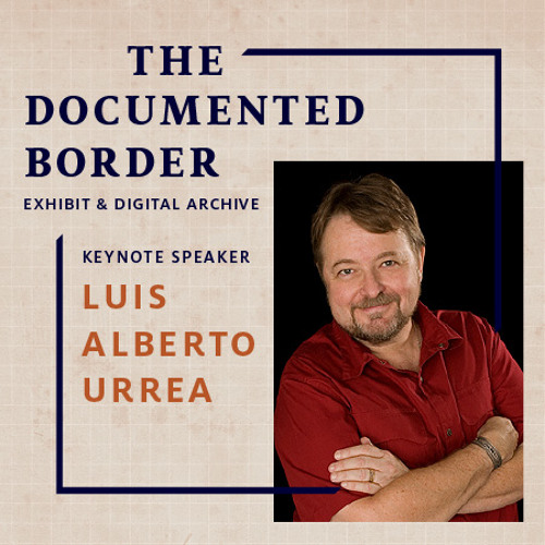 The Documented Border: Opening with Luis Alberto Urrea