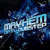Mayhem: Dirty Dubstep - Demo 1