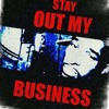 Download Stay Out My Business Mp3