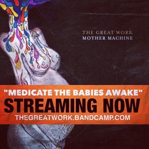 The Great Work -  Medicate The Babies Awake