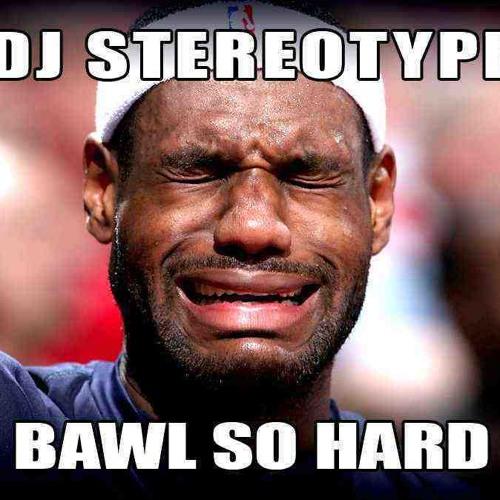 BAWL SO HARD (dAMN bLAKE, wHERE'D yOU dUNK tHIS?! ) - Dj Stereotype