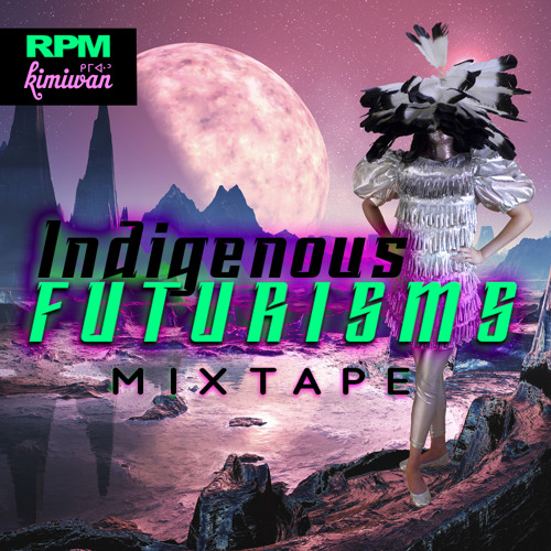 Indigenous Futurisms Mixtape