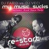 DJ FARID VS DJ VECI - MY MUSIC SUCKS