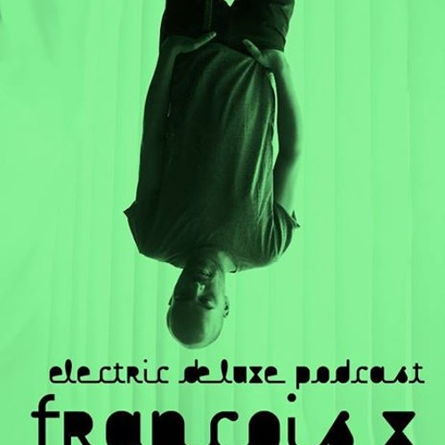 Electric Deluxe Podcast Ep133 FrancoisX