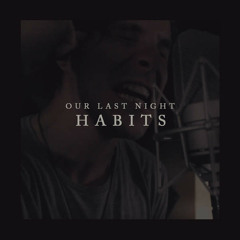 Our Last Night - Habits(Stay High)[Tove Lo]