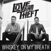 Love And Theft - Whiskey On My Breath