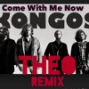 Kongos - Come With Me Now (THEO Remix)