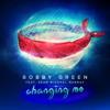 Bobby Green Ft. Sean Michael Murray - Changing Me (Radio Edit)