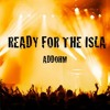 Ready For The Isla - Addohm