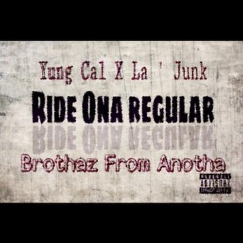 Yung Cal x La ' Junk - Ride ona Regular