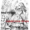 Liquid Love Drops - Mad People