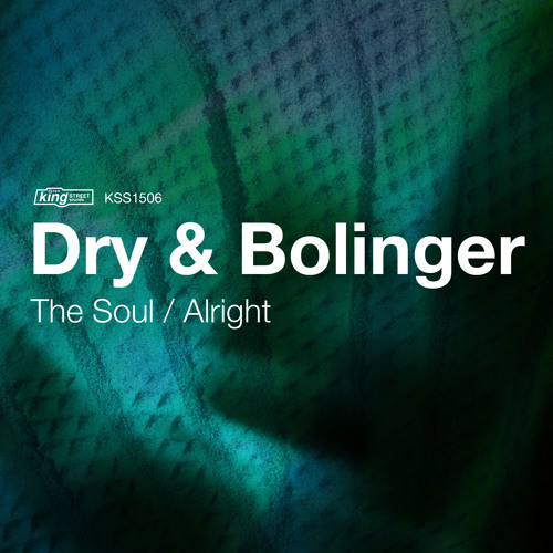 Dry & Bolinger - The Soul / Alright EP (KingStreet Sounds - NYC) Release: January, 12th  2015