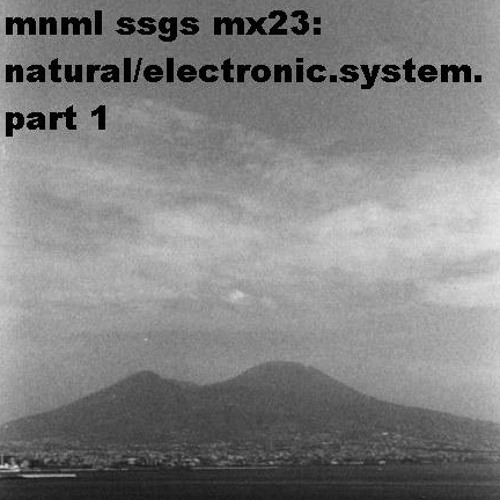 mnml ssgs mx23  natural/electronic.system. from napoli to rotterdam mix (part 1)