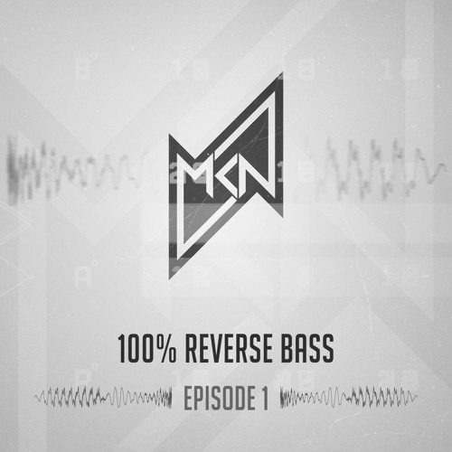MKN | 100% Reverse Bass | Episode 1
