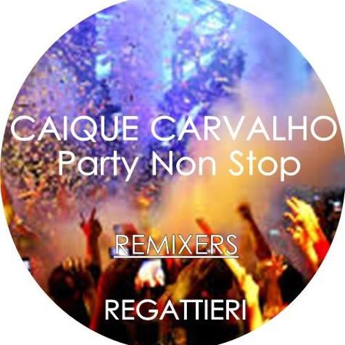 Caique Carvalho - Party Non Stop (Regattieri Remix) Preview