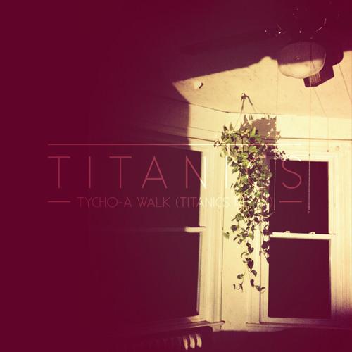 Tycho - A Walk (Titanics Remix)