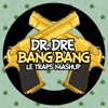 Dr. Dre - Bang Bang Feat. Knoc-Turn'al & Hittman (Le Traps Mashup)FREE DOWNLOAD BUY BUTTON