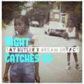 Tay Butler – Night Catches Us