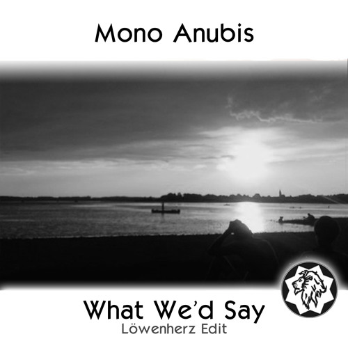Mono Anubis - What We'd Say (Löwenherz Remix)