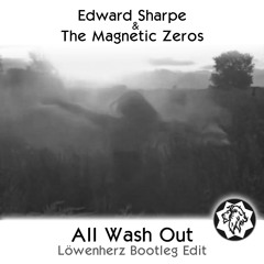 Edward Sharpe & The Magnetic Zeros - All Wash Out (Löwenherz Edit)