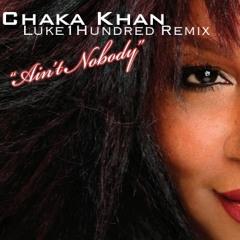 Rufus & Chaka Khan - Ain't Nobody (Luke①Hundred Remix)