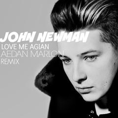 John Newman - Love Me Agian (Aedan Marlon Remix)