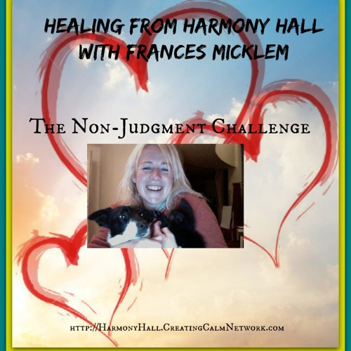 Healing from Harmony Hall with Frances Micklem - The Non-Judgment Challenge