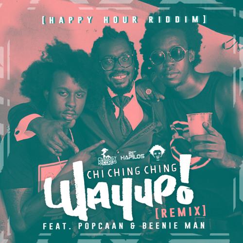 Chi Ching Ching feat. Popcaan & Beenie Man - Way Up! [Remix] (Happy Hour Riddim)