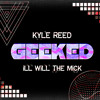 Geeked - By Kyle Reed Feat ILL WiLL THE MiCK