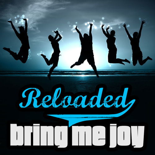 Reloaded - Bring Me Joy