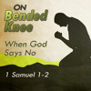 On Bended Knee: When God Says No
