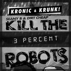 Kill 3 Percent Robots - Krunk & Kronic vs Seany B & Dirt Cheap