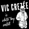 Vic Crezée   Vic Crezée is White Boy Wasted Vol. X   2014