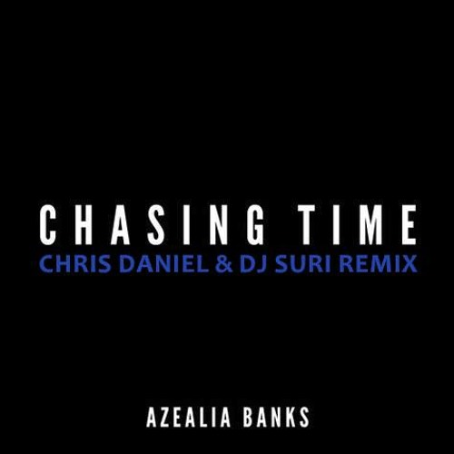 Azealia Banks - Chasing Time (Chris Daniel & DJ Suri Club Remix)
