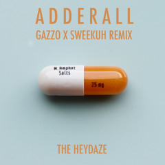 The Heydaze - Adderall (Gazzo & Sweekuh Remix)