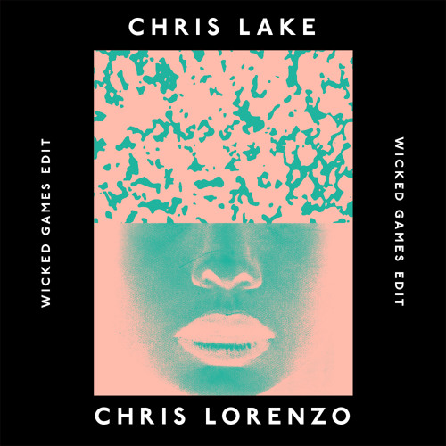 Chris Lake & Chris Lorenzo - Wicked Games Edit