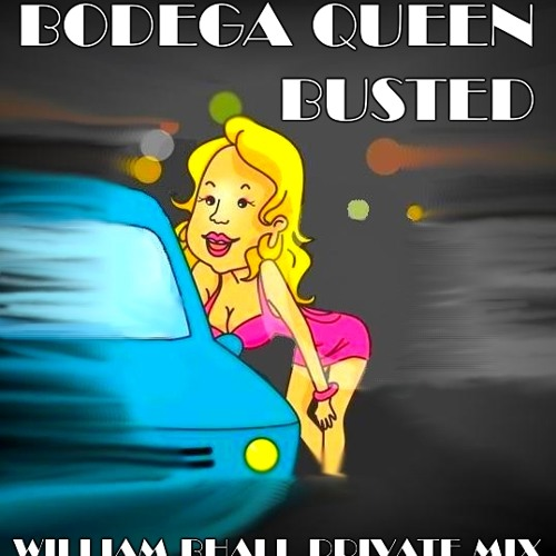 Bodega Queen - Busted  (William Bhall Private Mix)