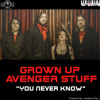 Grown Up Avenger Stuff - You Never Know