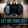 Immature - Let Me Find Out (Dirty) prod by T Black The Hitmaker