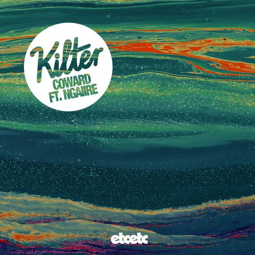 Kilter - Coward (Ft. Ngaiire)