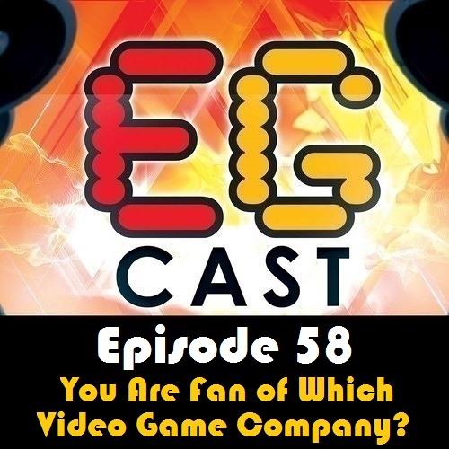 EGCast: Episode 58 - أنت محب لأي شركة ألعاب؟