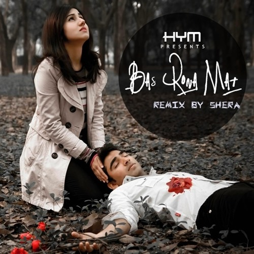 Kya Bat H Remix Song Download Mp3: Bas Rona Mat (REMIX By Shera) By Hym Recommendations