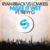 Ryan Riback vs LOWKISS - Make It Wet ft. Treyy G (Original Mix)[OUT NOW]