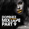 Dopenez The Mixtape Part 9