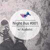Night Bus #001 w/ Audialist