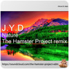 J Y D - Nature (The Hamster Project Remix)