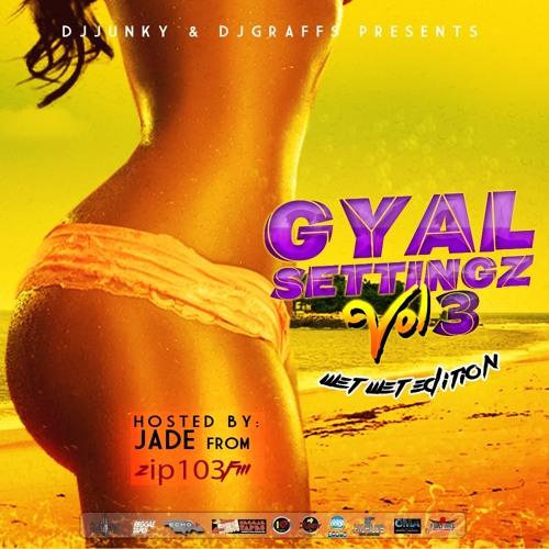 DJJUNKY & DJ GRAFFS PRESENTS GYAL SETTINGZ VOL.3 (WET WET EDITION) HOSTED BY JADE FROM ZIP103FM
